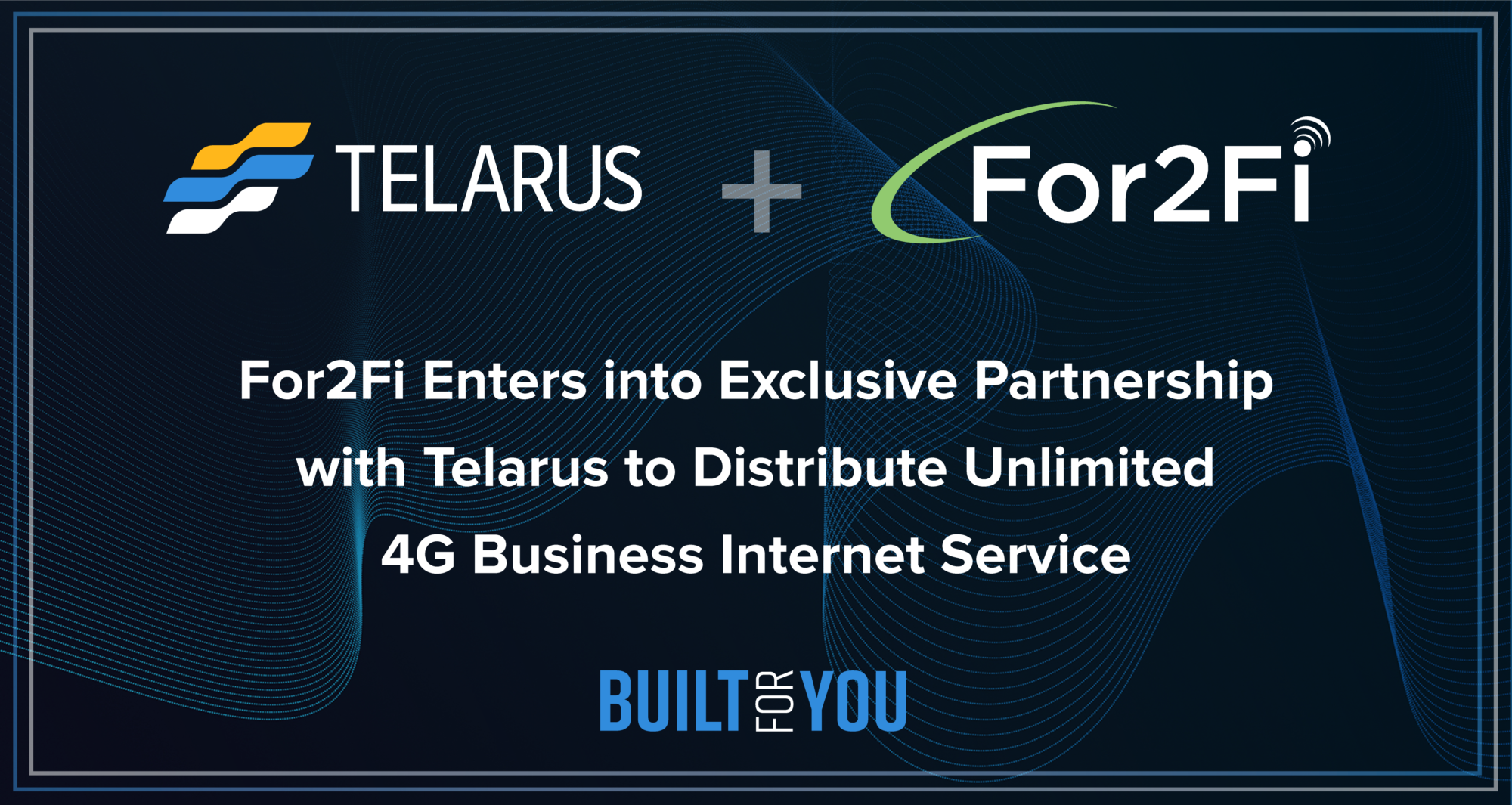 For2Fi Enters into Exclusive Partnership with Telarus to Distribute Unlimited 4G Business Internet Service